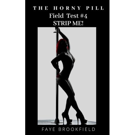 - The Horny Pill: Field Test #4 Strip Me! - eBook
