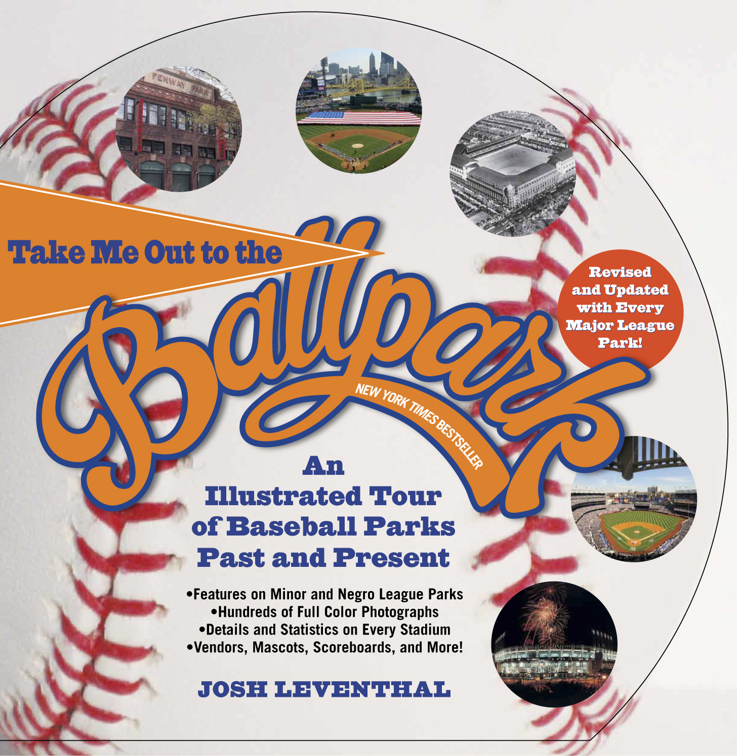 Take Me Out to the Ballpark Revised and Updated : An Illustrated Tour of Baseball Parks Past and Present Featuring Every Major League Park, Plus Minor League and Negro League Parks