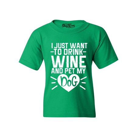 cb717f88 Shop4Ever Youth I Just Want to Drink Wine and Pet My Dog Graphic Youth T- Shirt - Walmart.com