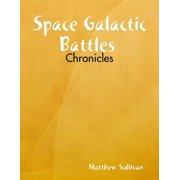 Space Galactic Battles : Chronicles - eBook