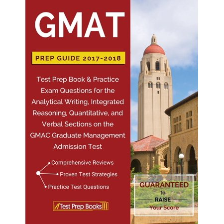 GMAT Prep Guide 2017-2018 : Test Prep Book & Practice Exam Questions for the Analytical Writing, Integrated Reasoning, Quantitative, and Verbal Sections on the Gmac Graduate Management Admission