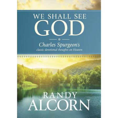 We Shall See God : Charles Spurgeon's Classic Devotional Thoughts on