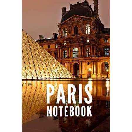 Paris Notebook: Louvre Museum Eiffel Tower Paris France City Tourist Travel Guide, Blank Lined Ruled Writing Notebook 108 Pages 6x9 In (Best Cities France Travel)