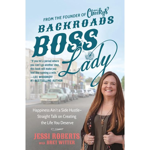 Backroads Boss Lady : Happiness Ain't a Side Hustle--Straight Talk on Creating the Life You Deserve
