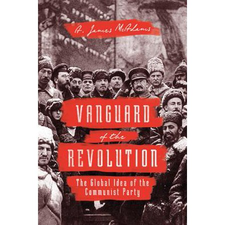 Vanguard of the Revolution : The Global Idea of the Communist Party ()