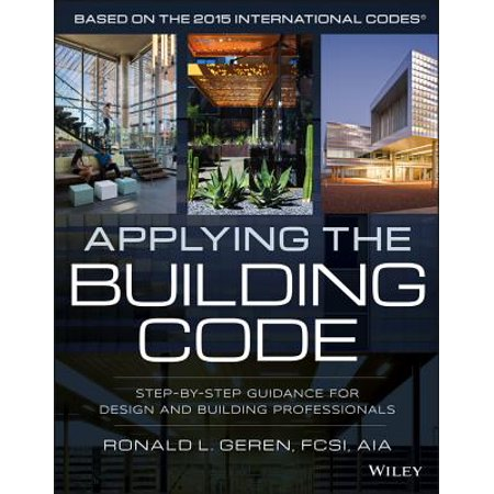 Applying the Building Code : Step-By-Step Guidance for Design and Building