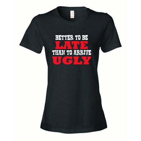 a7a5b61b9 CPT - Ladies Better To Be Late Than To Arrive Ugly T-Shirt-Black-Small -  Walmart.com