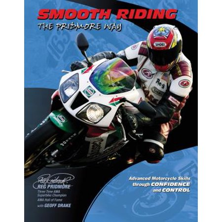 Smooth Riding, the Pridmore Way : Advanced Motorcycle Skills Through Confidence and Control