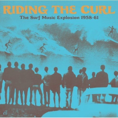Riding The Curl: Surf Music Explosion 1958 - 1961