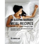 68 Sleeping Disorder Meal Recipes to Solve Your Problems : Using Proper Dieting and Smart Nutrition to Sleep Better Again Without Using Pills - eBook