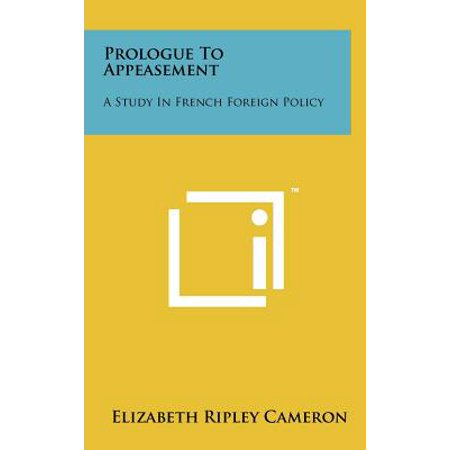 Prologue to Appeasement : A Study in French Foreign