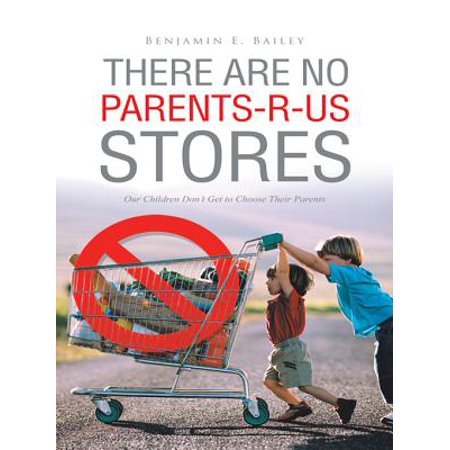 There Are No Parents-R-Us Stores - (Online Store Help)