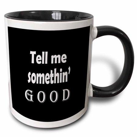 3dRose Tell me something good. - Two Tone Black Mug, 11-ounce