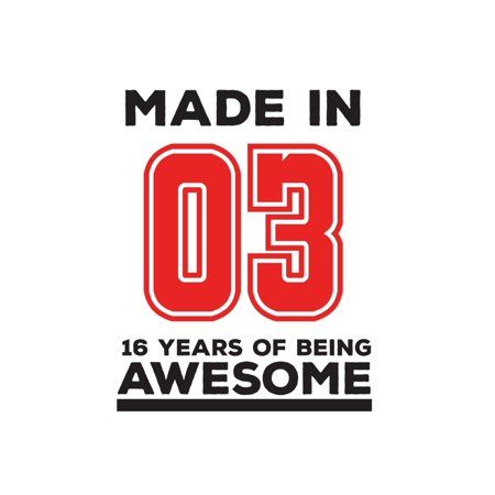 Sixteen Birthday Ideas (Made In 03 16 Years Of Being Awesome : Made In 03 16 Years Of Awesomeness Notebook - Happy 16th Birthday Being Awesome Anniversary Gift Idea For 2003 Young Kid)