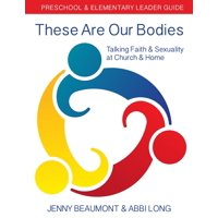 These Are Our Bodies: These Are Our Bodies: Preschool & Elementary Leader Guide: Talking Faith & Sexuality at Church & Home (Paperback)