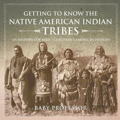 Getting to Know the Native American Indian Tribes - Us History for Kids Children's American