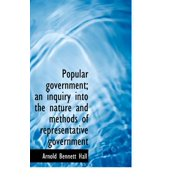 Popular Government; An Inquiry Into the Nature and Methods of Representative Government