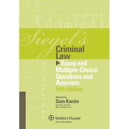 siegels criminal law  essay and multiple choice questions