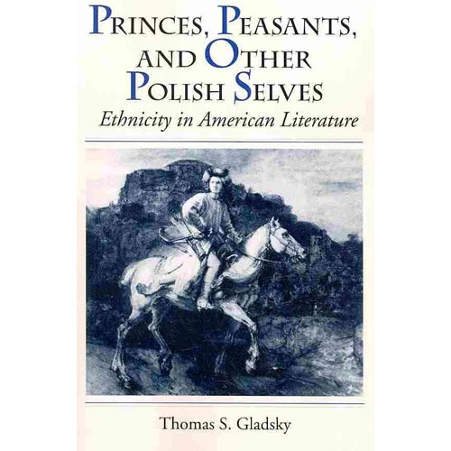 Princes, Peasants, and Other Polish Selves: Ethnicity in American Literature
