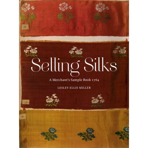 Selling Silks: A Merchant's Sample Book 1764