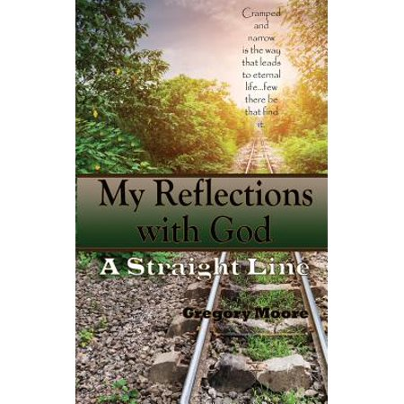 Straight Life (My Reflections with God : A Straight Line)