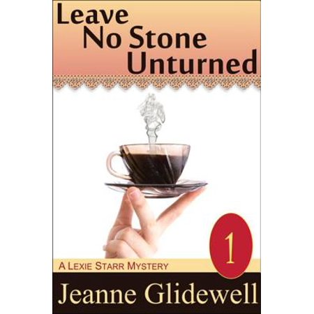 Leave No Stone Unturned (A Lexie Starr Mystery, Book 1) - eBook