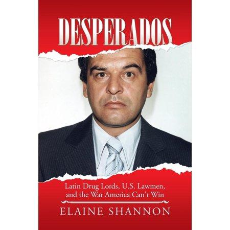 Desperados : Latin Drug Lords, U.S. Lawmen, and the War America Can't Win