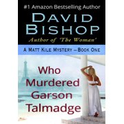 Who Murdered Garson Talmadge, A Matthew Kile Mystery - eBook