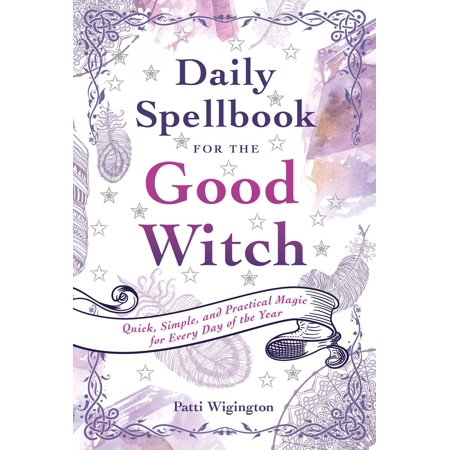 Daily Spellbook for the Good Witch : Quick, Simple, and Practical Magic for Every Day of the Year