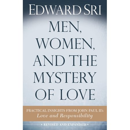 Men, Women, and the Mystery of Love : Practical Insights from John Paul II's Love and