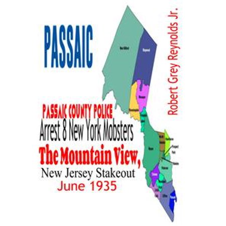 Passaic County Police Arrest 8 New York Mobsters The Mountain View, New Jersey Stakeout June 1935 - eBook