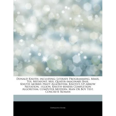 Articles on Donald Knuth, Including: Literate Programming, MMIX, Tex, Metafont, Mix, Quater-Imaginary Base,... by