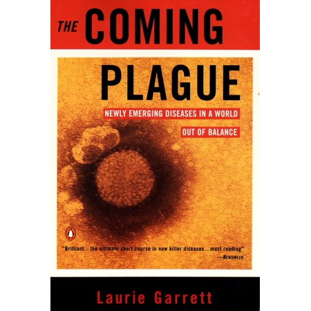The Coming Plague : Newly Emerging Diseases in a World Out of
