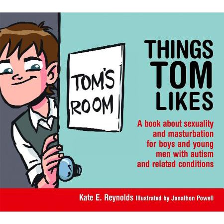 Things Tom Likes : A Book about Sexuality and Masturbation for Boys and Young Men with Autism and Related (Best Masturbation Methods For Men)