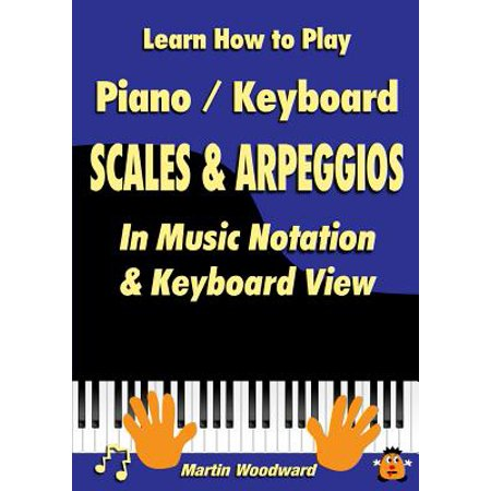 Learn How to Play Piano / Keyboard Scales & Arpeggios : In Music Notation & Keyboard View ()