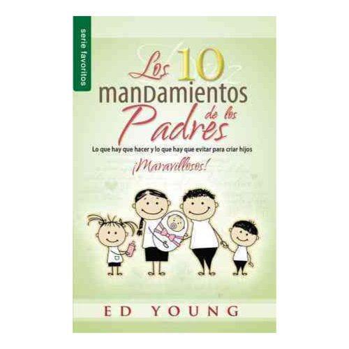 Diez Mandamientos de Los Padres, Los: 10 Commandments of Parenting