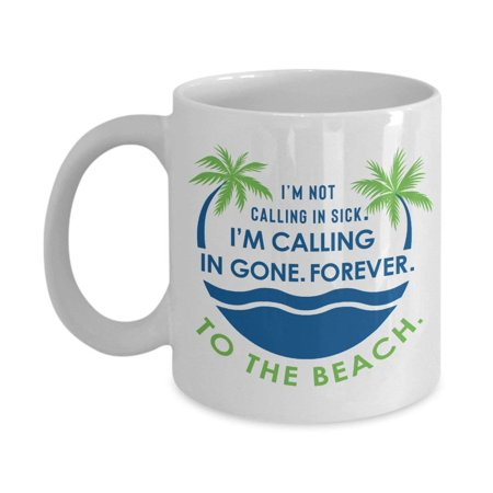 I'm Calling In Gone. Forever. To The Beach. Funny Summer Quotes Coffee & Tea Gift Mug For The Best Coworker And Ocean Lover
