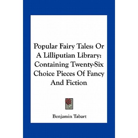 Popular Fairy Tales : Or a Lilliputian Library: Containing Twenty-Six Choice Pieces of Fancy and Fiction
