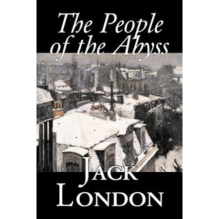 The People of the Abyss by Jack London, Nonfiction, Social Issues, Homelessness & Poverty ()