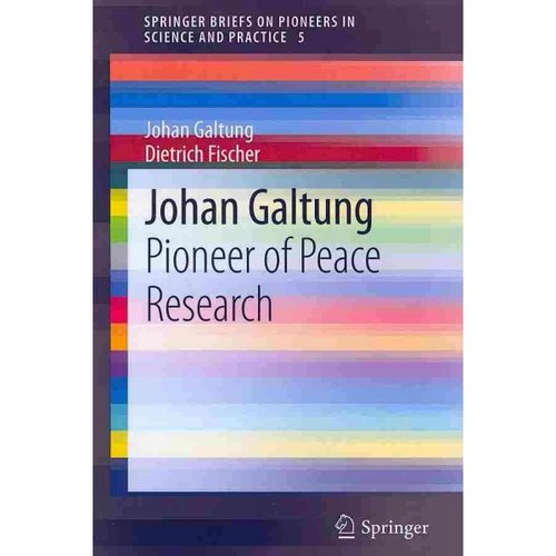 Johan Galtung: Pioneer of Peace Research