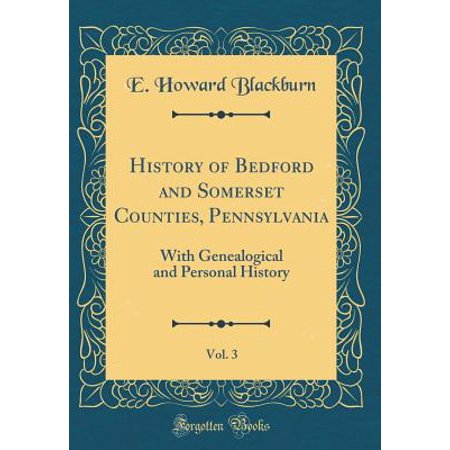 History of Bedford and Somerset Counties, Pennsylvania, Vol  3 : With  Genealogical and Personal History (Classic Reprint)
