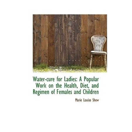 Water Cure For Ladies  A Popular Work On The Health  Diet  And Regimen Of Females And Children