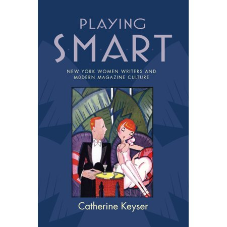 - Playing Smart : New York Women Writers and Modern Magazine Culture