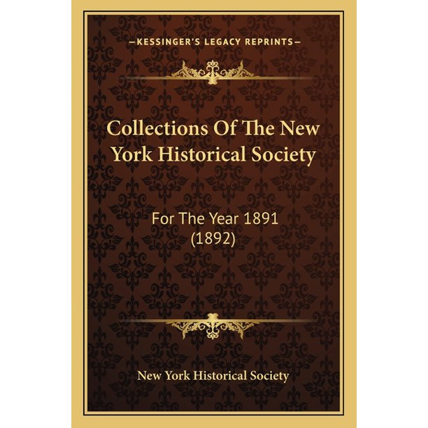 Collections Of The New York Historical Society: For The Year 1891 (1892) (Paperback)