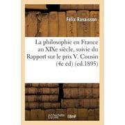 La Philosophie En France Au Xixe Siècle, Suivie Du Rapport Sur Le Prix V. Cousin (4e Éd) (Ed.1895)