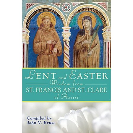 Lent and Easter Wisdom from Saint Francis and Saint Clare of Assisi : Daily  Scripture and Prayers Together with Saint Francis and Saint Clare of