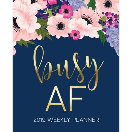 Busy AF: 2019 Weekly Planner: 19x23cm (7.5x9.25) Portable Format Weekly & Monthly 12 Month Planner: Pink & Purple Watercolor Flowers (Paperback) (Format Planner)