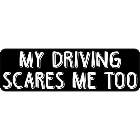 10in x 3in My Driving Scares Me Too Funny Driving Bumper Sticker Vinyl Car Decal ()