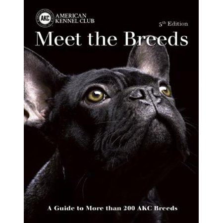 Meet the Breeds : A Guide to More Than 200 AKC Breeds