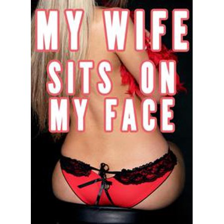 My Wife Sits on My Face (Femdom Facesitting Bundle, Smother, Female Led Marriage Relationship) - (Female Face)